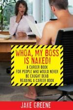 Whoa, My Boss Is Naked...: A Career Book for People Who Would Never Be Caught De