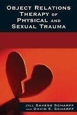 Object Relations Therapy of Physical and Sexual Trauma: By Scharff, Jill Save...