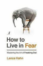 How to Live in Fear : Mastering the Art of Freaking Out by Lance Hahn (2016,...