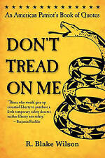 NEW Don't Tread On Me: An American Patriot's Book of Quotes by R. Blake Wilson