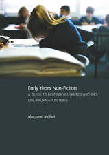 Early Years Non-Fiction: A Guide to Helping Young Researchers Use and Enjoy Info