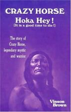 Crazy Horse Hoka Hey! (It Is a Good Time to Die!) The Story of Crazy Horse