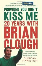 Provided You Don't Kiss Me: 20 Years with Brian Clough,Duncan Hamilton