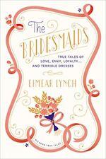The Bridesmaids: True Tales of Love, Envy, Loyalty