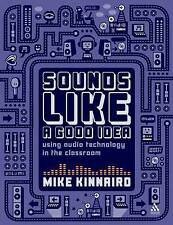 Sounds Like a Good Idea: Using Audio Technology in the Classroom,Mike Kinnaird,N
