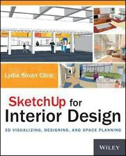 SketchUp for Interior Design : 3D Visualizing, Designing, and Space Planning...