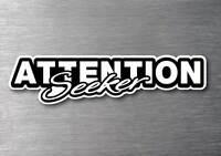 Attention Seeker Sticker quality 7 yr vinyl  car jdm drift v8  shift
