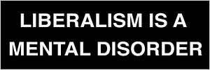 3x9 inch BLACK - Liberalism is A Mental Disorder Bumper Sticker (gop trump anti)