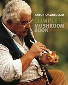 Complete Mushroom Book: The Quiet Hunt by Antonio Carluccio (Hardback, 2013)