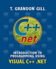 Introduction to Programming Using VISUAL C++ .NET by Gill, T. Grandon