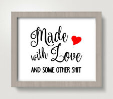 Made with Love and Some Other Sht 8 x 10 Art Print - Wall Decor Home Kitchen