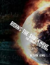 Riding the Shockwave - the Ground Zero Reader Volume One by Clyde Lewis...