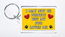 I May Not Be Perfect But My Pug Loves Me Keyring, Ideal Present/Gift