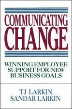 Communicating Change: Winning Employee Support for New Business Goals Larkin, T