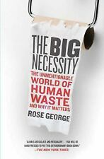 The Big Necessity: The Unmentionable World of Human Waste and Why It Matters, Ge