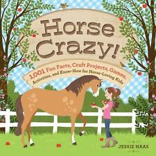 Horse Crazy!: 1,001 Fun Facts, Craft Projects, Games, Activities, and Know-How f