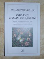 MARIA GIOVANNA USELLINI - PARKINSON: LA PAURA E LA SPERANZA.DIARIO POESIE (IC)