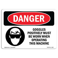 Osha Danger Goggles Must Be Worn Operating Machine Heavy Duty Sign Or Label