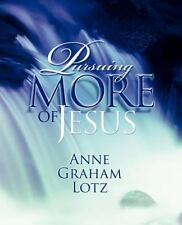 Pursuing More of Jesus by Lotz, Anne Graham