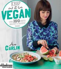 Keep It Vegan : 100 Simple, Healthy and Delicious Dishes by Aine Carlin (2015)