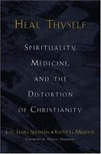 Heal Thyself: Spirituality, Medicine, and the Distortion of Christianity