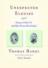 Unexpected Elegies:  Poems of 1912-13  and Other Poems About Emma by Thomas Hardy (Paperback, 2010)