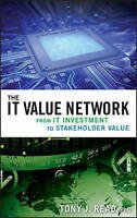 The IT Value Network: From IT Investment to Stakeholder Value by Tony J. Read