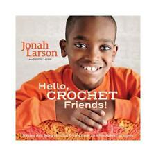 Hello, Crochet Friends! by Jonah Larson (author), Jennifer Larson (author)