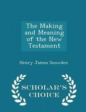 The Making Meaning New Testament - Scholar's Choice Ed by Snowden Henry James