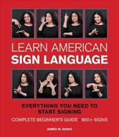 Learn American Sign Language : Everything You Need to Start Signing Now : Com...