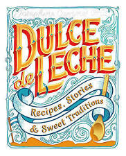 Dulce de Leche: Recipes, Stories, & Sweet Traditions by Oria, Josephine Caminos