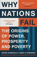 Why Nations Fail: The Origins of Power, Prosperity and Poverty by Acemoglu, Daro