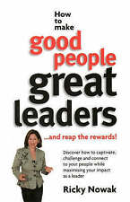 How to Make Good People Great Leaders... and Reap the Rewards! by Ricky Nowak...
