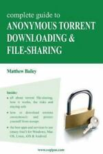 Complete Guide to Anonymous Torrent Downloading and File-Sharing: A Practical, S