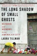 The Long Shadow of Small Ghosts: Murder and Memory in an American City by Tillm