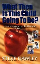 What Then Is This Child Going to Be? : Lessons from the Classroom by Steve...