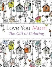 Love You Mom: The Gift Of Coloring: The perfect anti-stress coloring book for mo