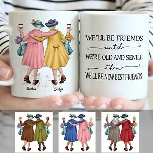 We'll Be Friend Untill We're Old And Senile Personalized Custom 11Oz 15Oz Mug