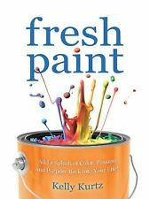 Fresh Paint: Add a Splash of Color, Passion and Purpose Back Into Your Life! (Pa