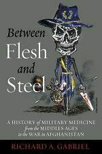 Between Flesh and Steel: A History of Military Medicine from the Middle Ages to