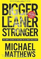 Bigger Leaner Stronger The Simple Science of Ultimate Male Body  Michael Matthew