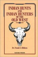 Indian Hunts and Indian Hunters of the Old West by Hibben, F.