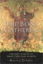 The Bone Gatherers: The Lost Worlds of Early Christian Women by Nicola Denzey