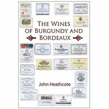 The Wines of Burgundy and Bordeaux, John Heathcote, New