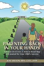 Parenting Back in Your Hands: You Can Do It Too: A How-To Road Map and Journal f