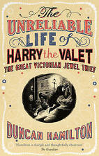 The Unreliable Life of Harry the Valet: The Great Victorian Jewel Thief by Duncan Hamilton (Hardback, 2011)