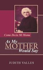 As My Mother Would Say : Como Decia Mi Mama by Judith Valles (2014, Paperback)