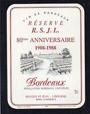 BORDEAUX ETIQUETTE RESERVE R.S.J.L.SPECIALE 80e ANNIVERSAIRE 1908/1988§12/04/16§