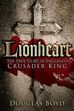 Lionheart: The True Story of England's Crusader King, Boyd, Douglas, New Books