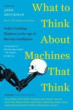 What to Think About Machines That Think: Today's Leading Thinkers on the Age of